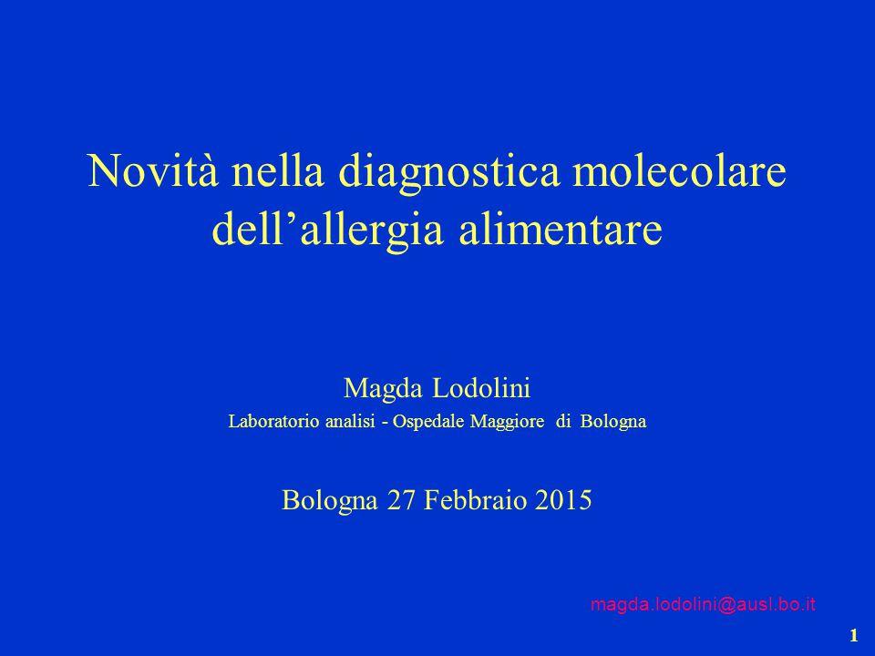 1 Novità nella diagnostica molecolare dell'allergia alimentare Magda Lodolini Laboratorio analisi - Ospedale Maggiore di Bologna Bologna 27 Febbraio 2