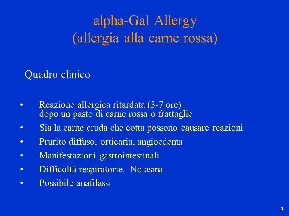 3 alpha-Gal Allergy (allergia alla carne rossa) Reazione allergica ritardata (3-7 ore) dopo un pasto di carne rossa o frattaglie Sia la carne cruda ch