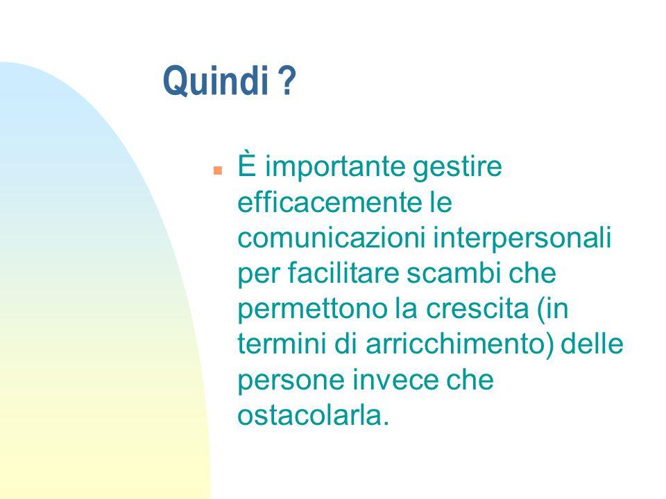 Quindi ? n È importante gestire efficacemente le comunicazioni interpersonali per facilitare scambi che permettono la crescita (in termini di arricchi