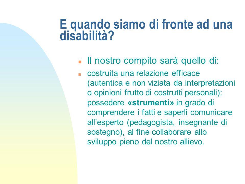 E quando siamo di fronte ad una disabilità? n Il nostro compito sarà quello di: n costruita una relazione efficace (autentica e non viziata da interpr