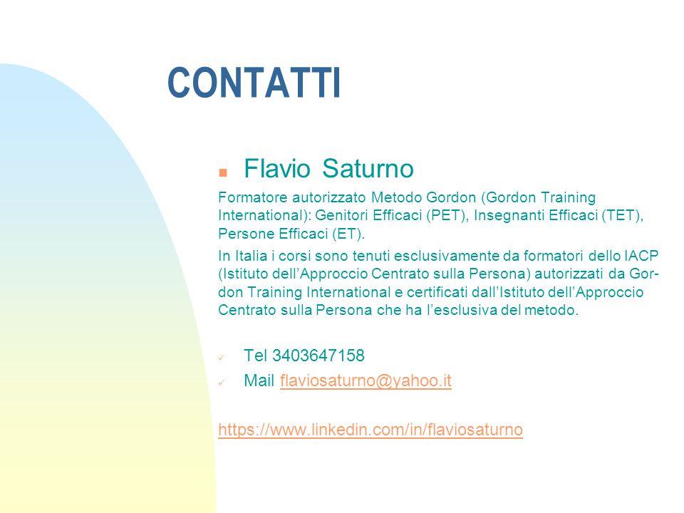 CONTATTI n Flavio Saturno Formatore autorizzato Metodo Gordon (Gordon Training International): Genitori Efficaci (PET), Insegnanti Efficaci (TET), Persone Efficaci (ET).