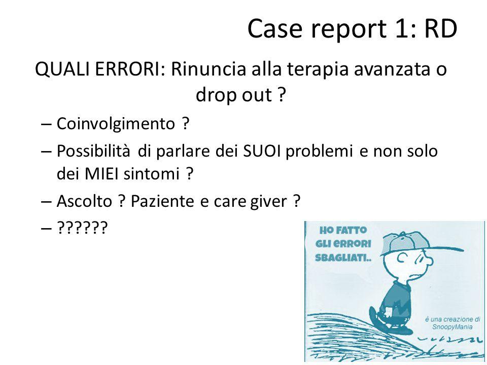 Case report 1: RD QUALI ERRORI: Rinuncia alla terapia avanzata o drop out ? – Coinvolgimento ? – Possibilità di parlare dei SUOI problemi e non solo d