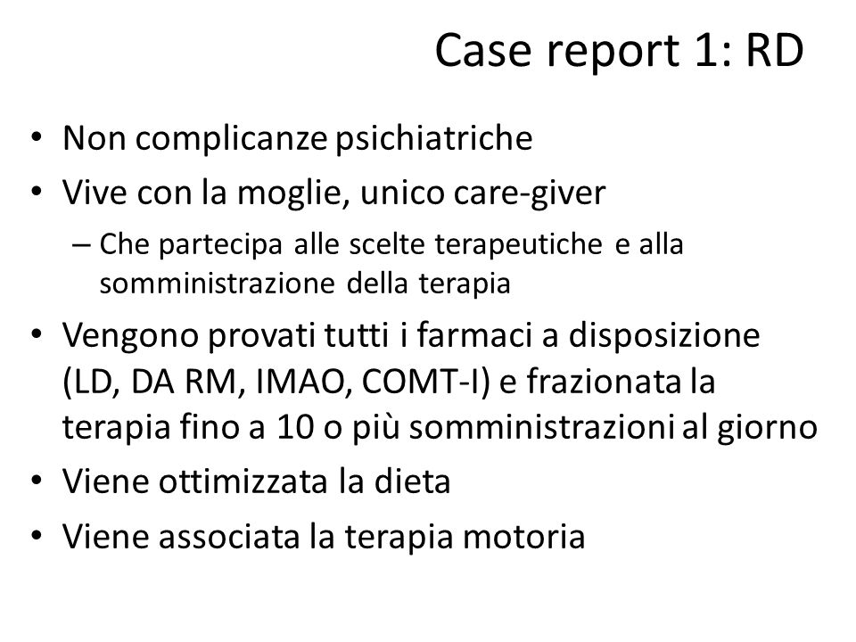 Case report 1: RD Non complicanze psichiatriche Vive con la moglie, unico care-giver – Che partecipa alle scelte terapeutiche e alla somministrazione