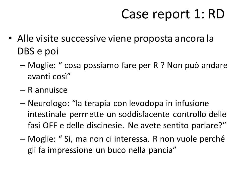 """Case report 1: RD Alle visite successive viene proposta ancora la DBS e poi – Moglie: """" cosa possiamo fare per R ? Non può andare avanti così"""" – R ann"""