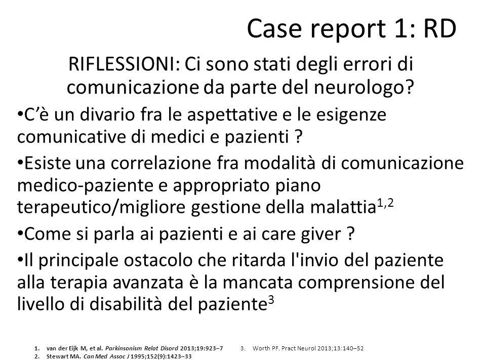 Case report 1: RD RIFLESSIONI: Ci sono stati degli errori di comunicazione da parte del neurologo? C'è un divario fra le aspettative e le esigenze com