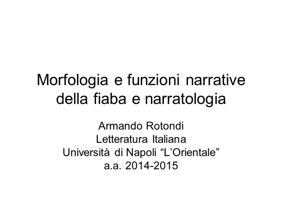 """Morfologia e funzioni narrative della fiaba e narratologia Armando Rotondi Letteratura Italiana Università di Napoli """"L'Orientale"""" a.a. 2014-2015"""