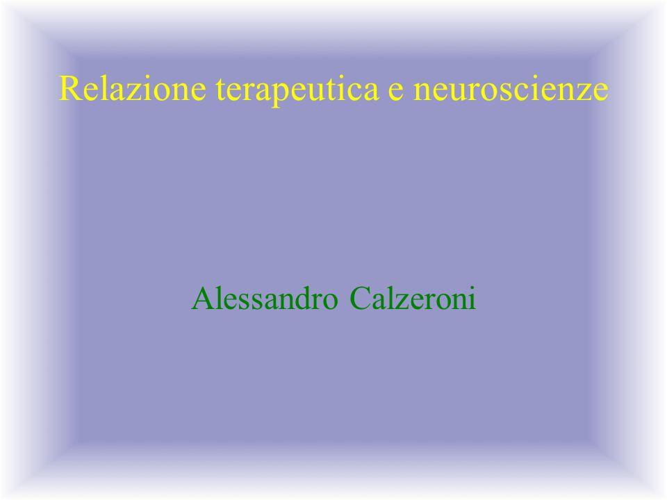 Relazione terapeutica e neuroscienze Alessandro Calzeroni