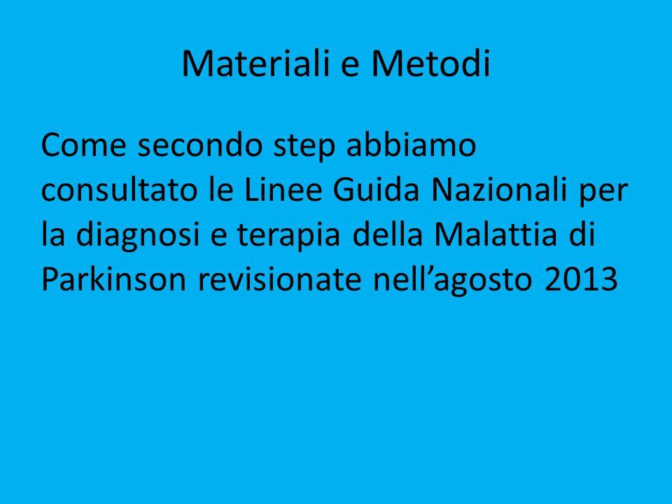 Materiali e Metodi Come secondo step abbiamo consultato le Linee Guida Nazionali per la diagnosi e terapia della Malattia di Parkinson revisionate nell'agosto 2013