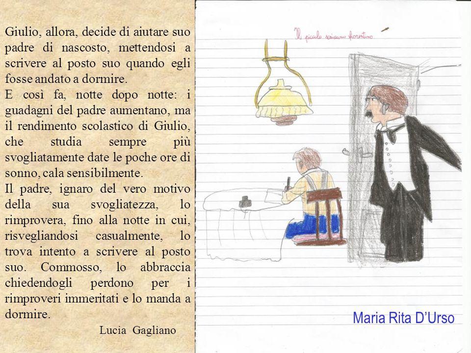 Maria Rita D'Urso Giulio, allora, decide di aiutare suo padre di nascosto, mettendosi a scrivere al posto suo quando egli fosse andato a dormire. E co