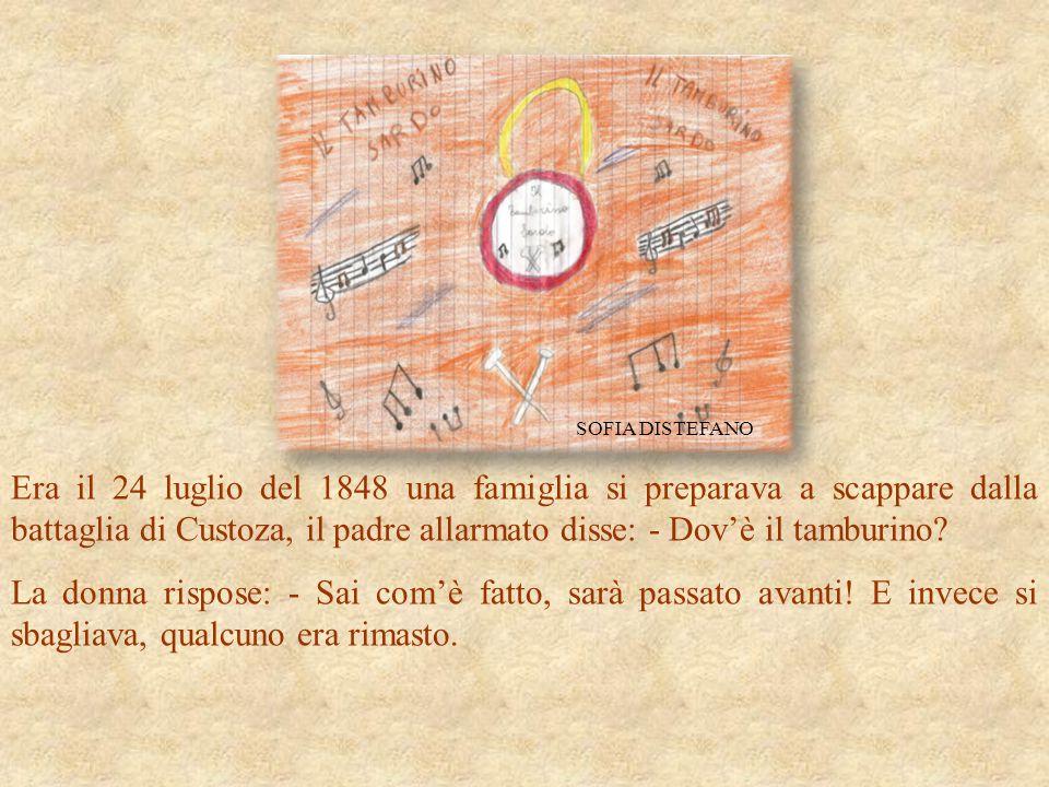 Era il 24 luglio del 1848 una famiglia si preparava a scappare dalla battaglia di Custoza, il padre allarmato disse: - Dov'è il tamburino? La donna ri