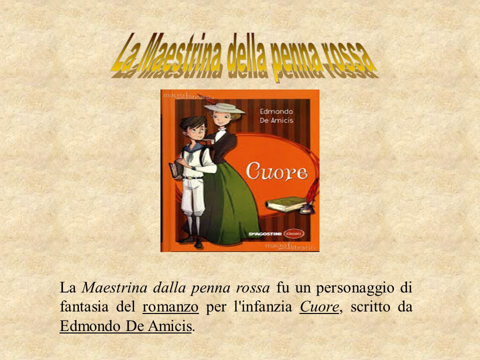 La Maestrina dalla penna rossa fu un personaggio di fantasia del romanzo per l'infanzia Cuore, scritto da Edmondo De Amicis.romanzoCuore Edmondo De Am