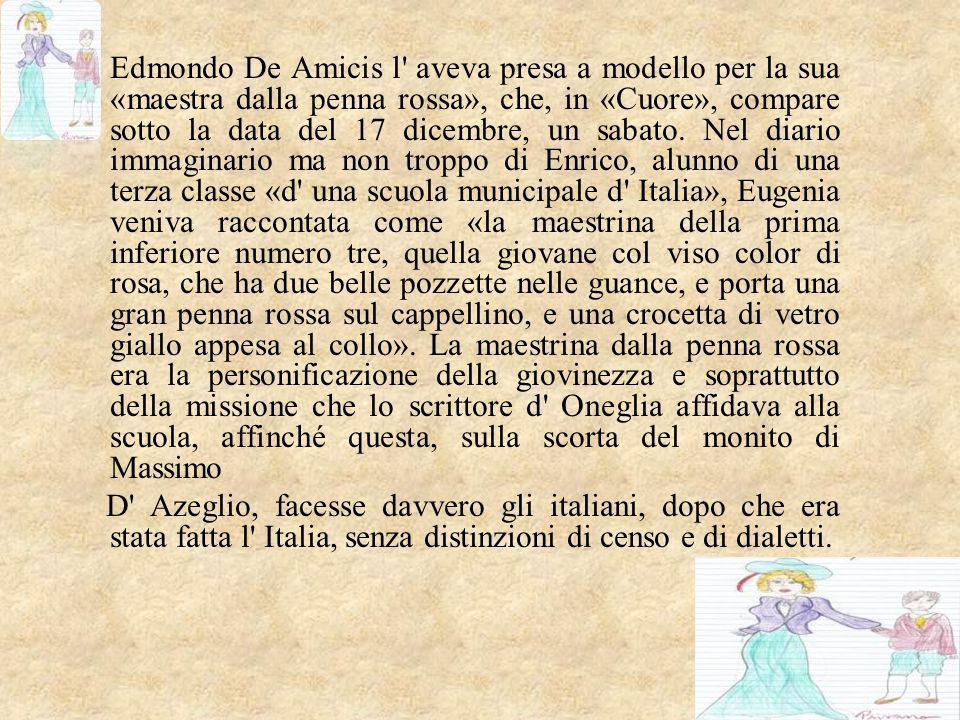 Edmondo De Amicis l' aveva presa a modello per la sua «maestra dalla penna rossa», che, in «Cuore», compare sotto la data del 17 dicembre, un sabato.