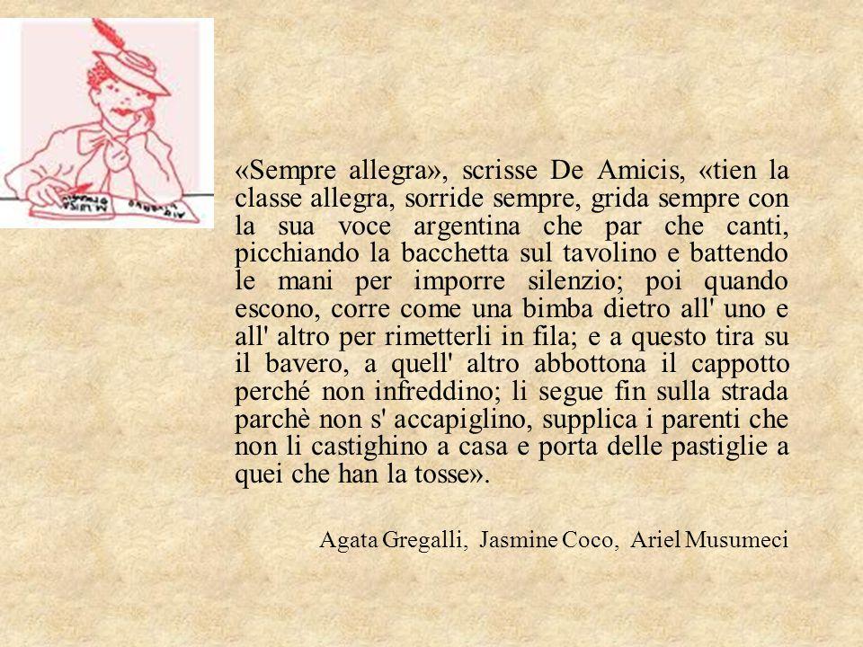 «Sempre allegra», scrisse De Amicis, «tien la classe allegra, sorride sempre, grida sempre con la sua voce argentina che par che canti, picchiando la