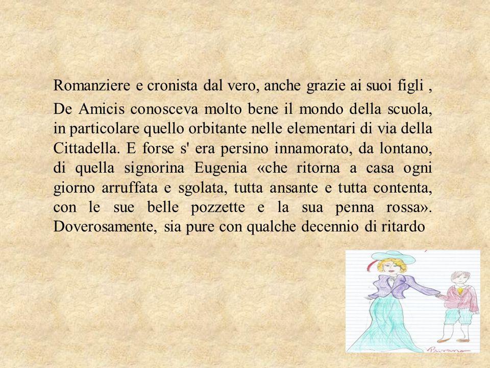 Romanziere e cronista dal vero, anche grazie ai suoi figli, De Amicis conosceva molto bene il mondo della scuola, in particolare quello orbitante nell