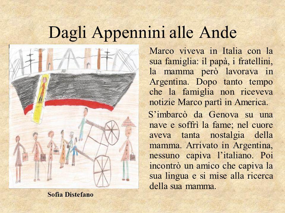 Dagli Appennini alle Ande Marco viveva in Italia con la sua famiglia: il papà, i fratellini, la mamma però lavorava in Argentina. Dopo tanto tempo che