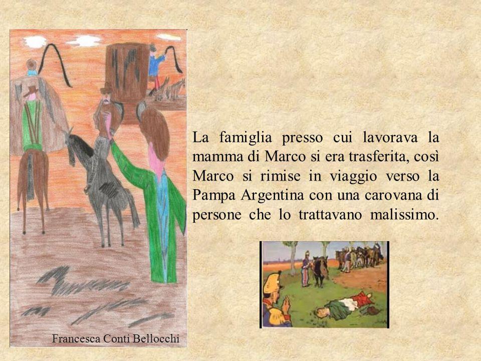 La famiglia presso cui lavorava la mamma di Marco si era trasferita, così Marco si rimise in viaggio verso la Pampa Argentina con una carovana di pers