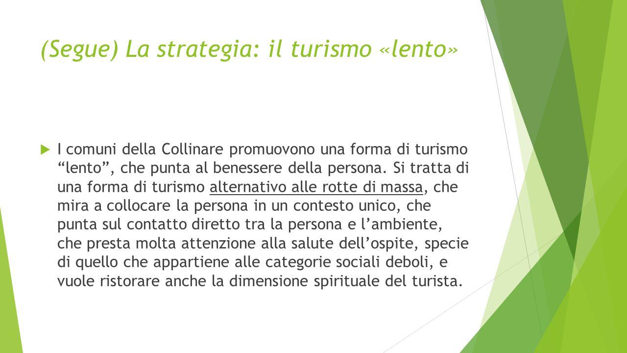 (Segue) La strategia: il turismo «lento»  I comuni della Collinare promuovono una forma di turismo lento , che punta al benessere della persona.