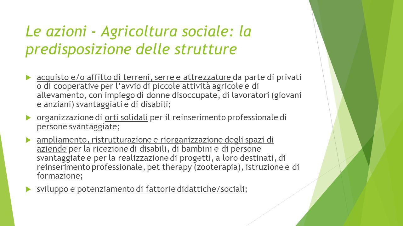Le azioni - Agricoltura sociale: la predisposizione delle strutture  acquisto e/o affitto di terreni, serre e attrezzature da parte di privati o di c