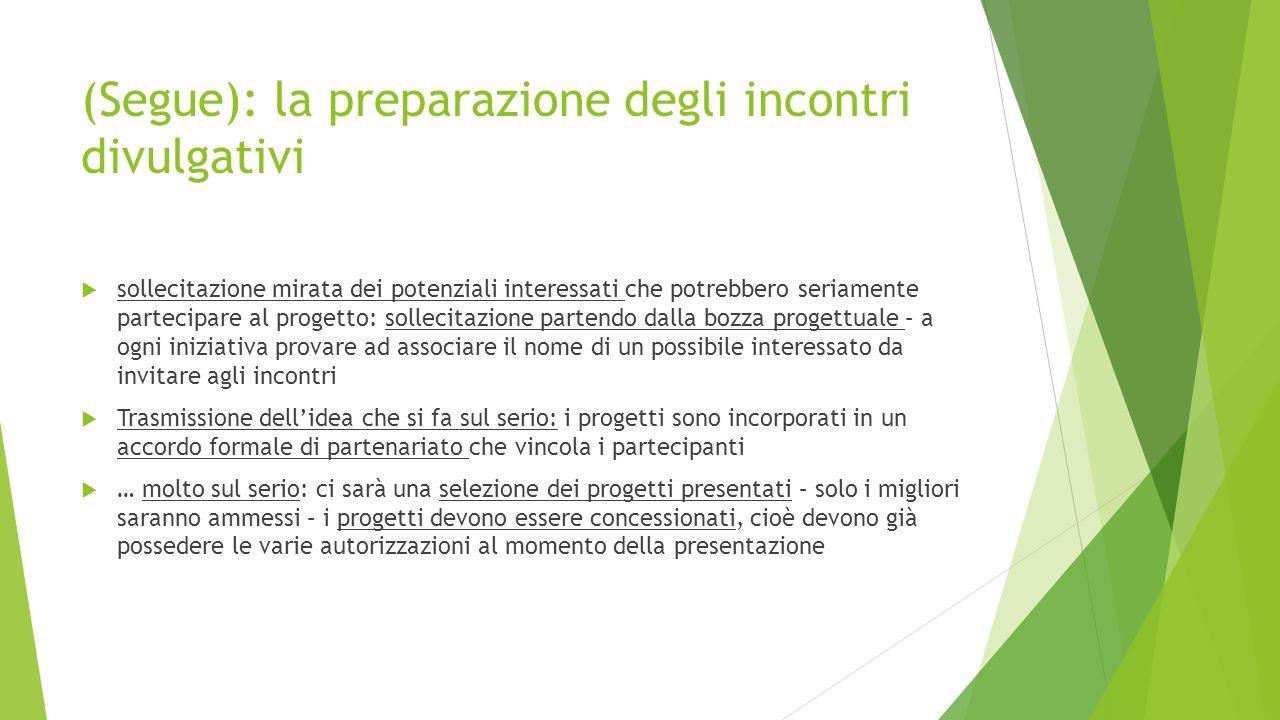(Segue): la preparazione degli incontri divulgativi  sollecitazione mirata dei potenziali interessati che potrebbero seriamente partecipare al proget
