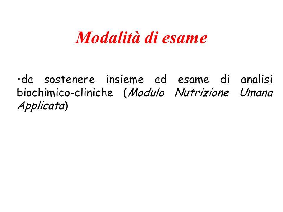 da sostenere insieme ad esame di analisi biochimico-cliniche (Modulo Nutrizione Umana Applicata) Modalità di esame