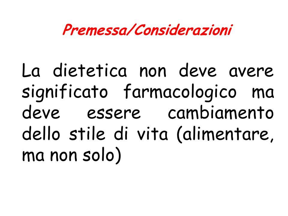 La dietetica non deve avere significato farmacologico ma deve essere cambiamento dello stile di vita (alimentare, ma non solo) Premessa/Considerazioni