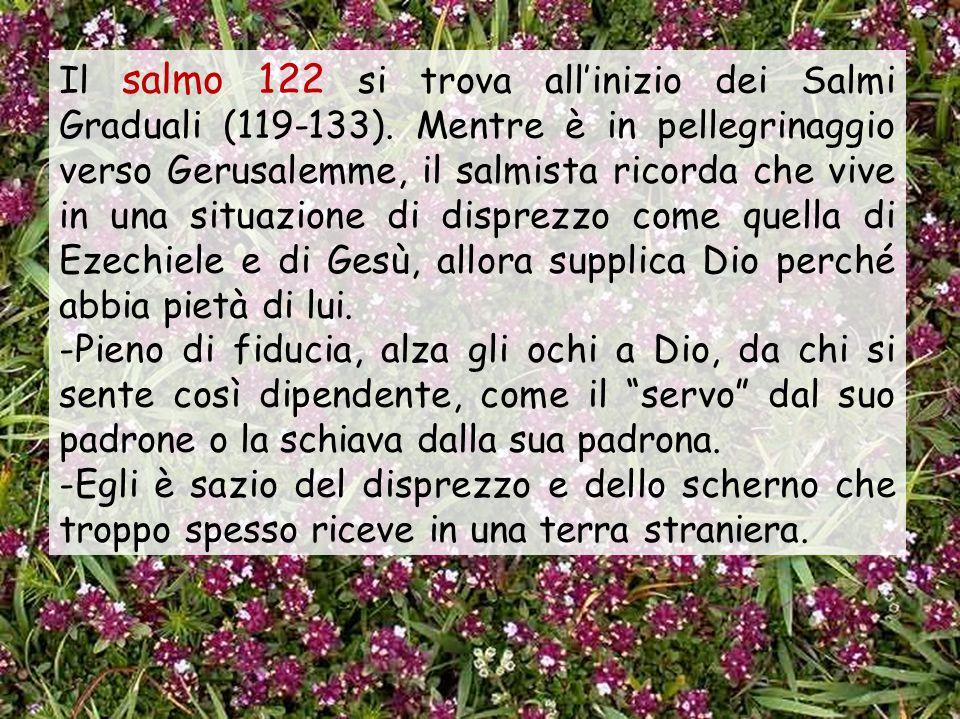 Il salmo 122 si trova all'inizio dei Salmi Graduali (119-133).