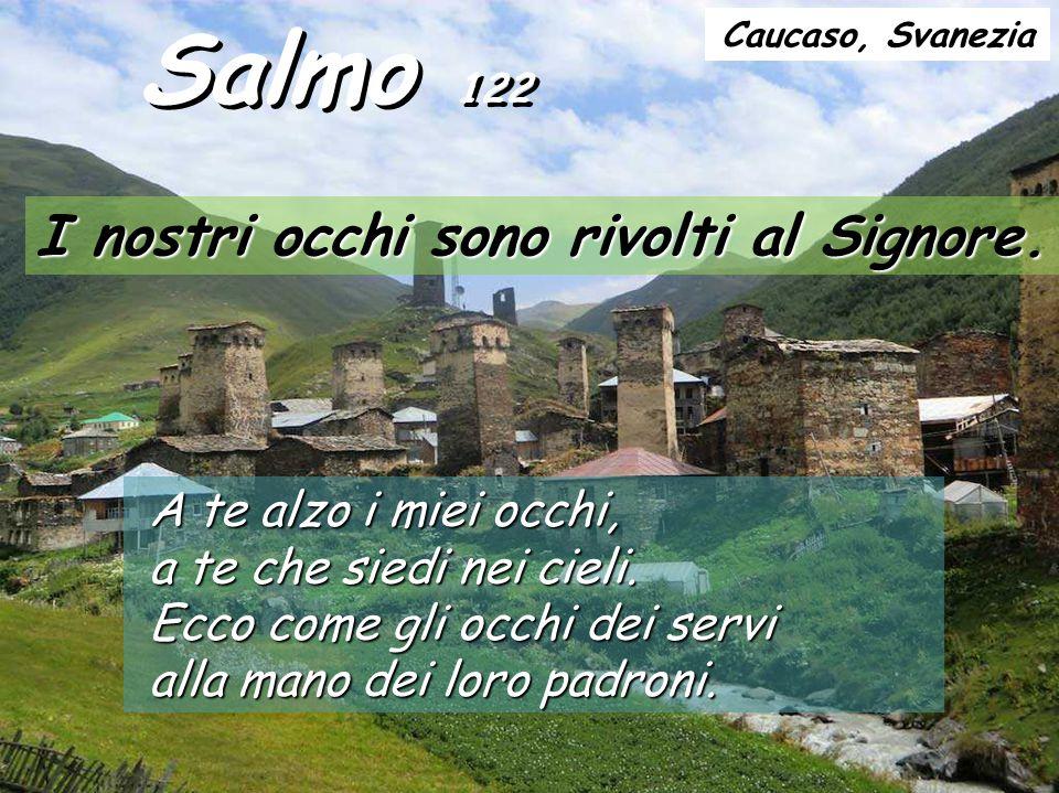 Salmo 122 I nostri occhi sono rivolti al Signore.