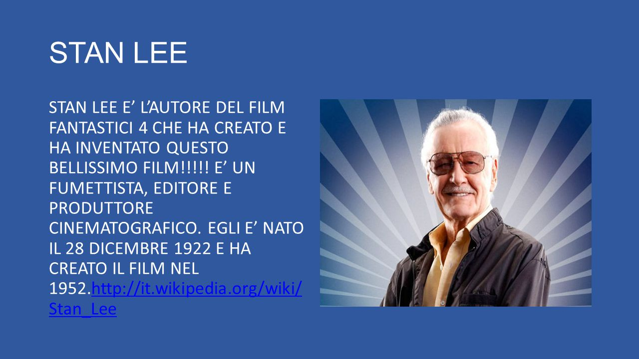 STAN LEE STAN LEE E' L'AUTORE DEL FILM FANTASTICI 4 CHE HA CREATO E HA INVENTATO QUESTO BELLISSIMO FILM!!!!.