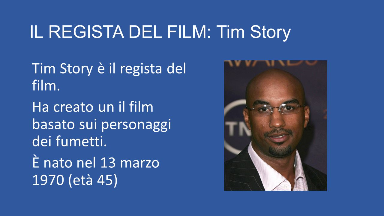 IL REGISTA DEL FILM: Tim Story Tim Story è il regista del film.