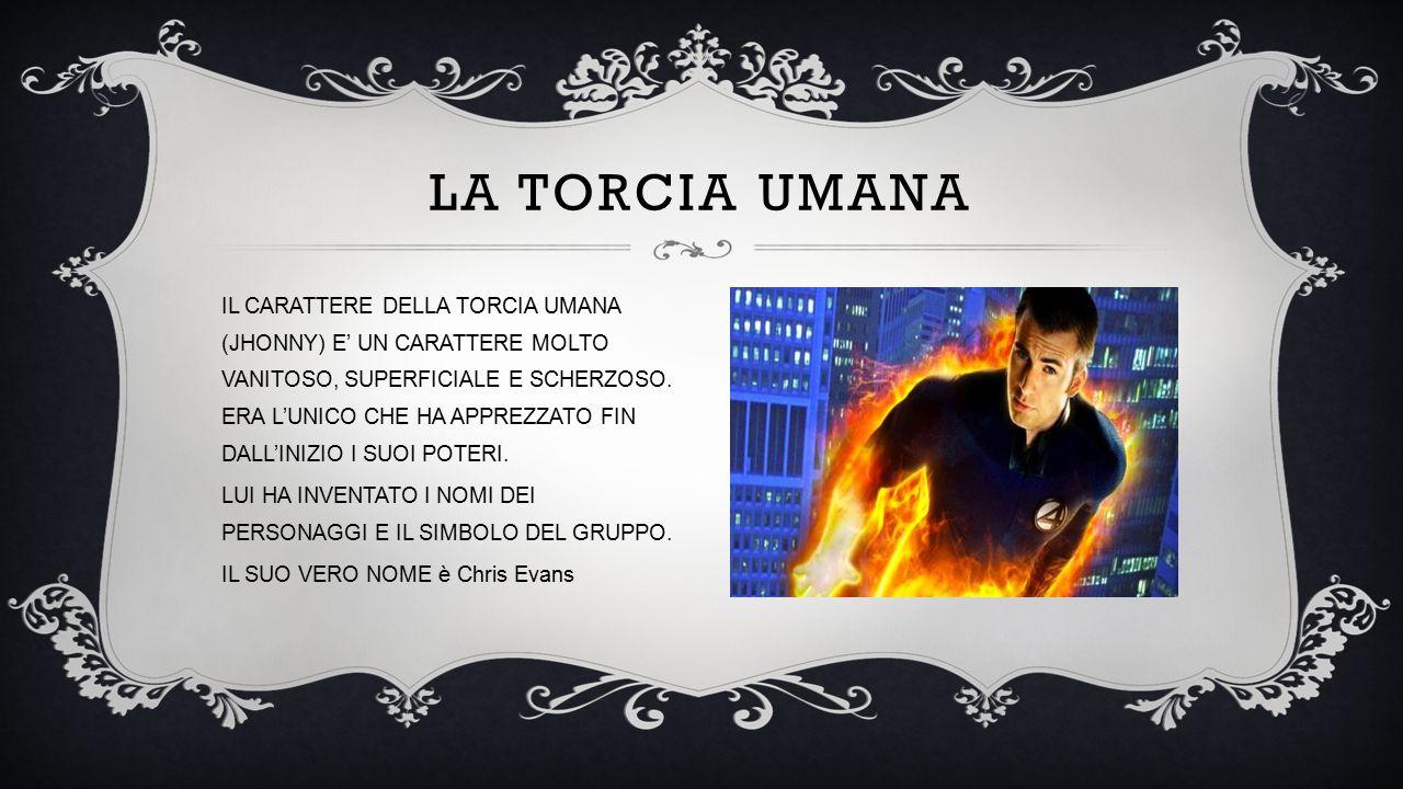IL CARATTERE DELLA TORCIA UMANA (JHONNY) E' UN CARATTERE MOLTO VANITOSO, SUPERFICIALE E SCHERZOSO.