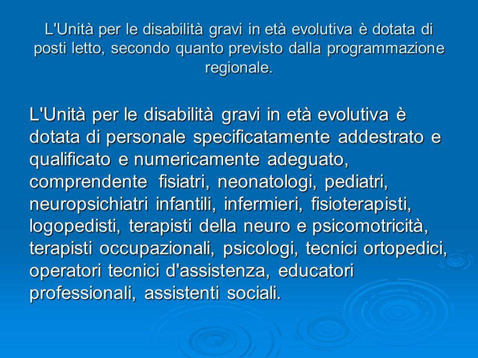 L Unità per le disabilità gravi in età evolutiva è dotata di posti letto, secondo quanto previsto dalla programmazione regionale.