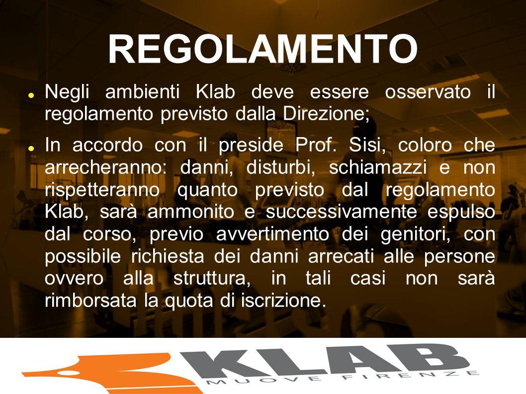 REGOLAMENTO Negli ambienti Klab deve essere osservato il regolamento previsto dalla Direzione; In accordo con il preside Prof. Sisi, coloro che arrech