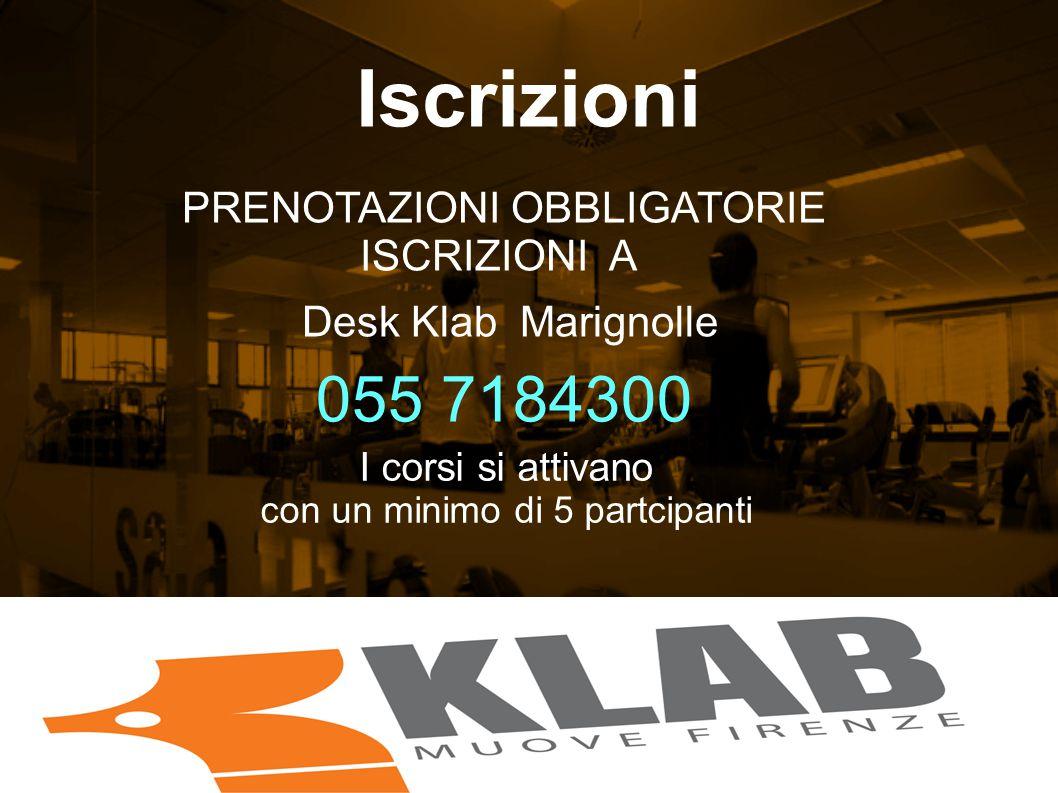 Iscrizioni PRENOTAZIONI OBBLIGATORIE ISCRIZIONI A Desk Klab Marignolle 055 7184300 I corsi si attivano con un minimo di 5 partcipanti