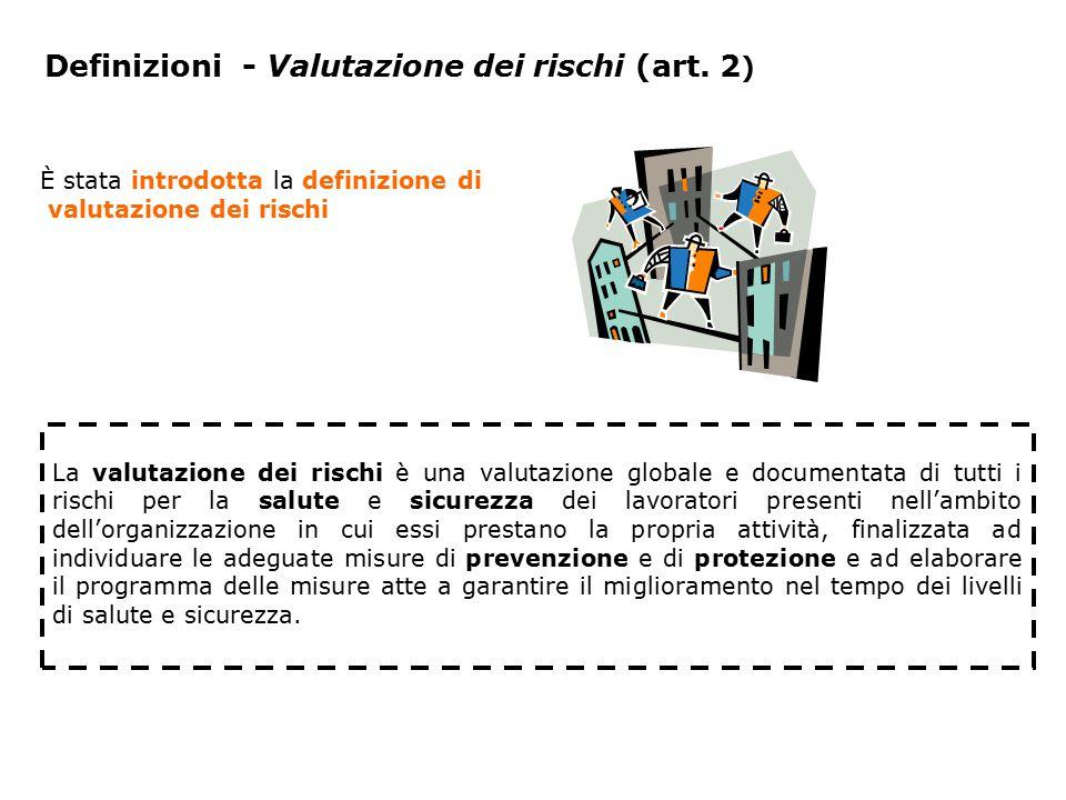 Definizioni - Valutazione dei rischi (art. 2 ) La valutazione dei rischi è una valutazione globale e documentata di tutti i rischi per la salute e sic