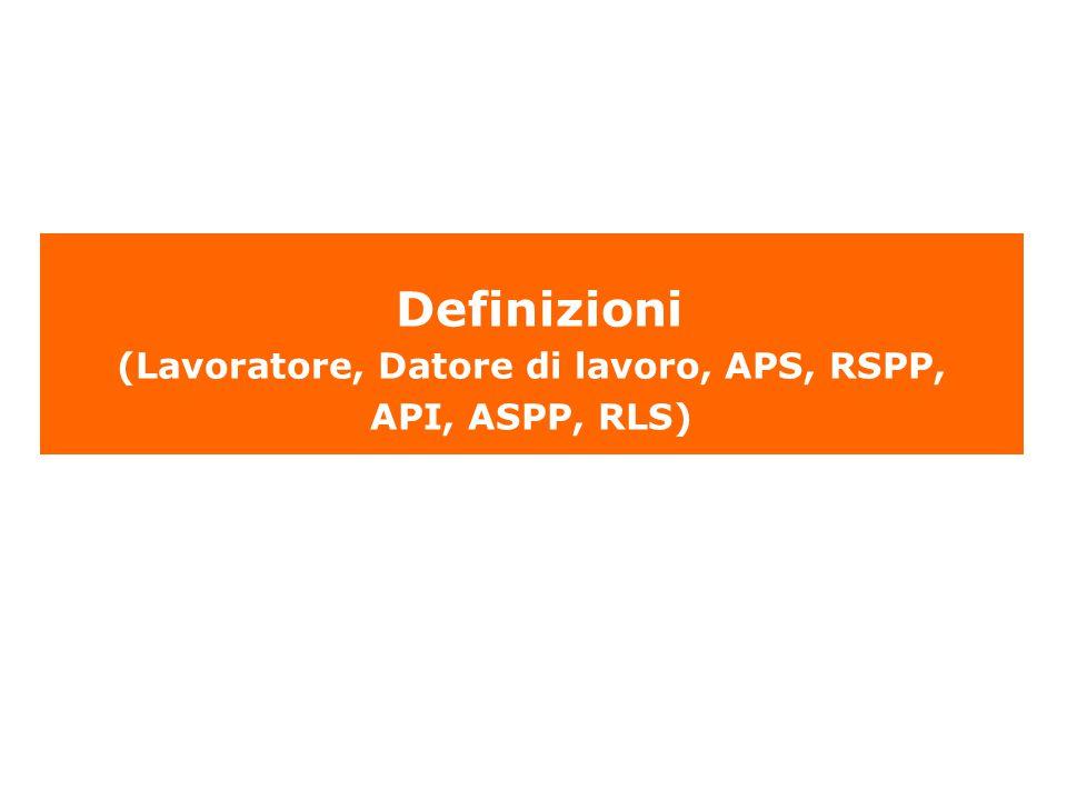Definizioni (Lavoratore, Datore di lavoro, APS, RSPP, API, ASPP, RLS)