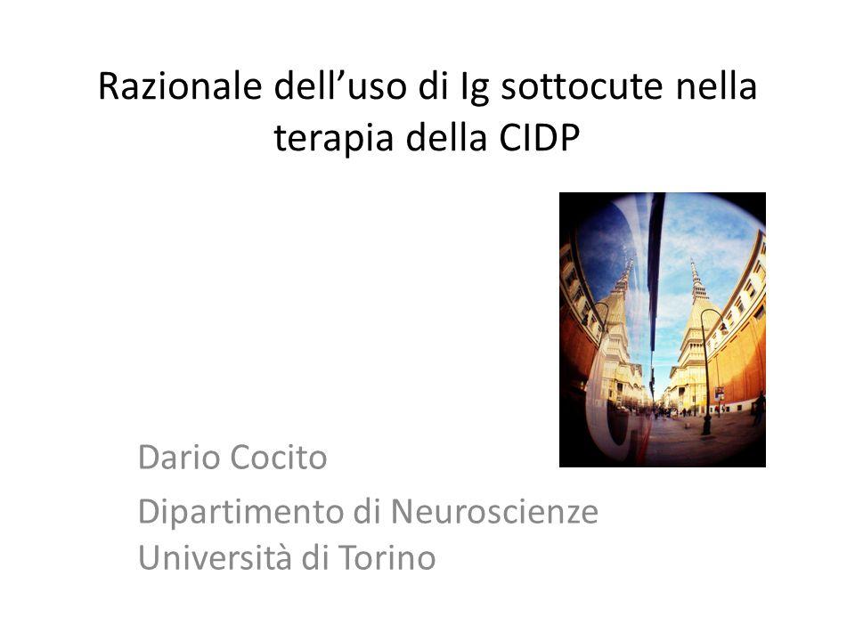 Razionale dell'uso di Ig sottocute nella terapia della CIDP Dario Cocito Dipartimento di Neuroscienze Università di Torino