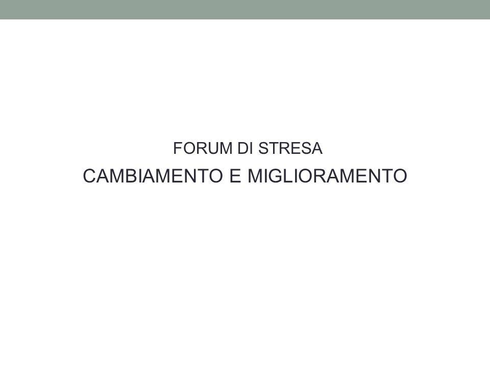 FORUM DI STRESA CAMBIAMENTO E MIGLIORAMENTO