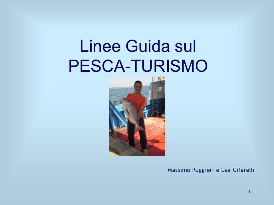 Gli attrezzi da pesca L'attività di pescaturismo può essere svolta con i sistemi di pesca previsti dalla licenza di pesca.