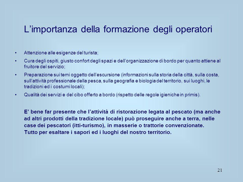 21 L'importanza della formazione degli operatori Attenzione alle esigenze del turista; Cura degli ospiti, giusto confort degli spazi e dell'organizzaz