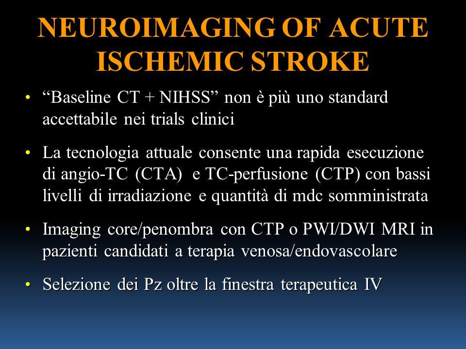 "NEUROIMAGING OF ACUTE ISCHEMIC STROKE ""Baseline CT + NIHSS"" non è più uno standard accettabile nei trials clinici ""Baseline CT + NIHSS"" non è più uno"