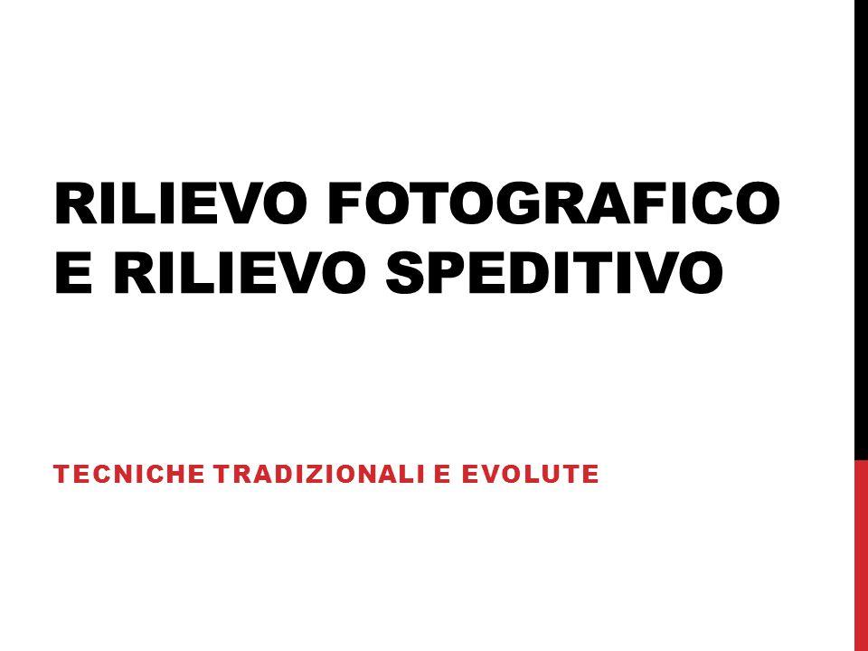 RILIEVO FOTOGRAFICO E RILIEVO SPEDITIVO TECNICHE TRADIZIONALI E EVOLUTE