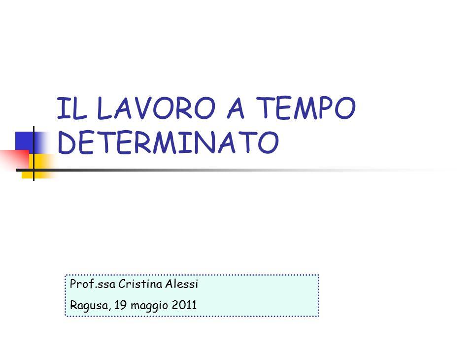 IL LAVORO A TEMPO DETERMINATO Prof.ssa Cristina Alessi Ragusa, 19 maggio 2011