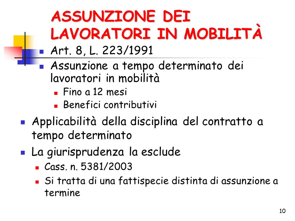 10 ASSUNZIONE DEI LAVORATORI IN MOBILITÀ Art. 8, L. 223/1991 Assunzione a tempo determinato dei lavoratori in mobilità Fino a 12 mesi Benefici contrib
