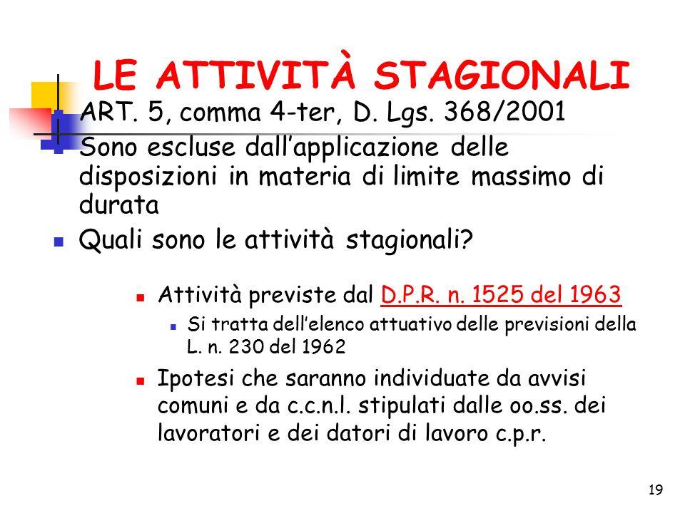 19 LE ATTIVITÀ STAGIONALI ART. 5, comma 4-ter, D. Lgs. 368/2001 Sono escluse dall'applicazione delle disposizioni in materia di limite massimo di dura