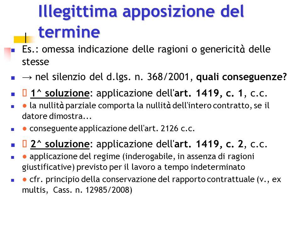 Illegittima apposizione del termine Es.: omessa indicazione delle ragioni o genericit à delle stesse → nel silenzio del d.lgs. n. 368/2001, quali cons