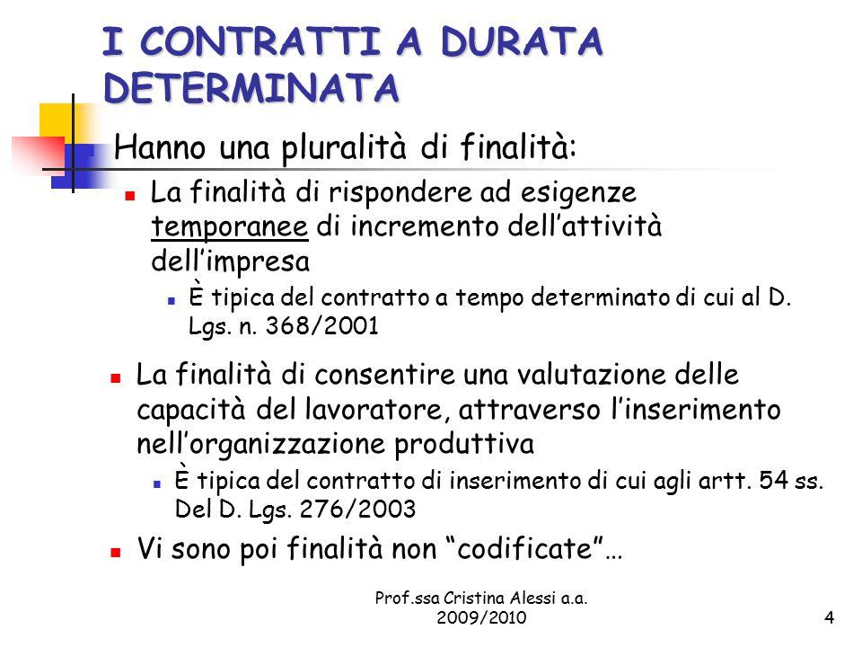 Prof.ssa Cristina Alessi a.a. 2009/20104 I CONTRATTI A DURATA DETERMINATA Hanno una pluralità di finalità: La finalità di rispondere ad esigenze tempo