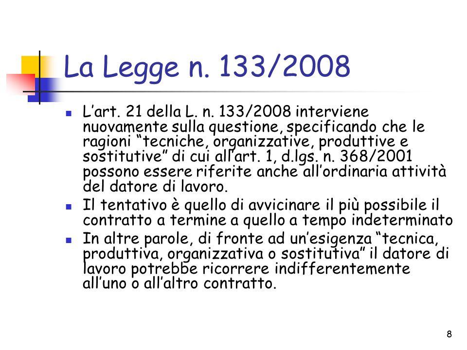 """La Legge n. 133/2008 L'art. 21 della L. n. 133/2008 interviene nuovamente sulla questione, specificando che le ragioni """"tecniche, organizzative, produ"""