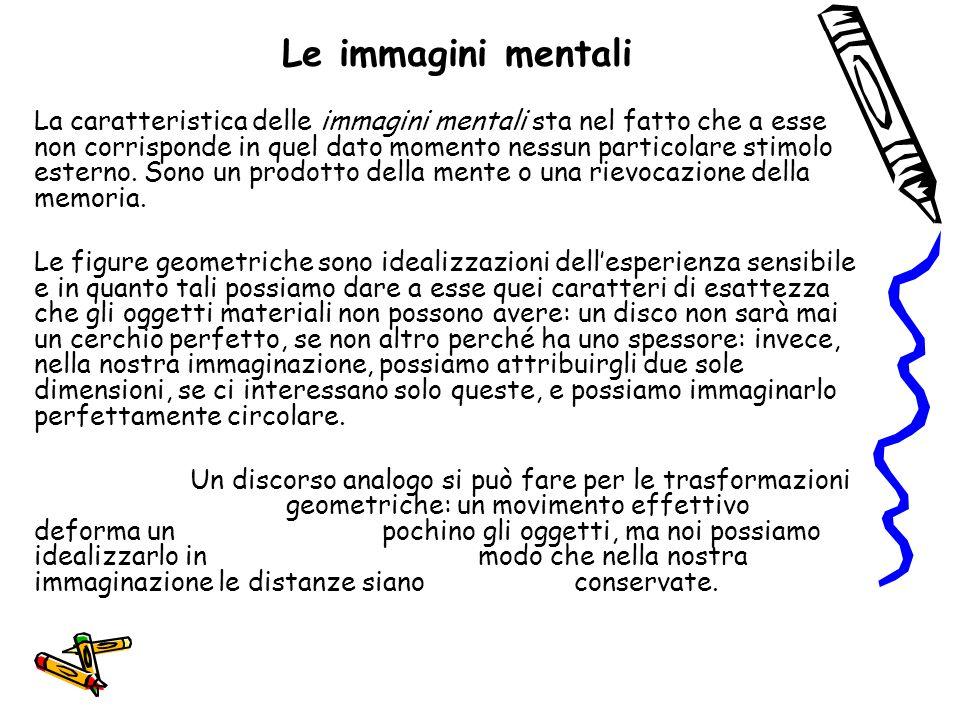 Le immagini mentali La caratteristica delle immagini mentali sta nel fatto che a esse non corrisponde in quel dato momento nessun particolare stimolo
