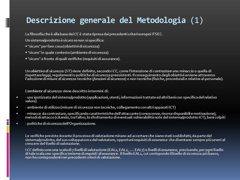 Descrizione generale del Metodologia (1) La filosofia che è alla base dei CC è stata ripresa dai precedenti criteri europei ITSEC.