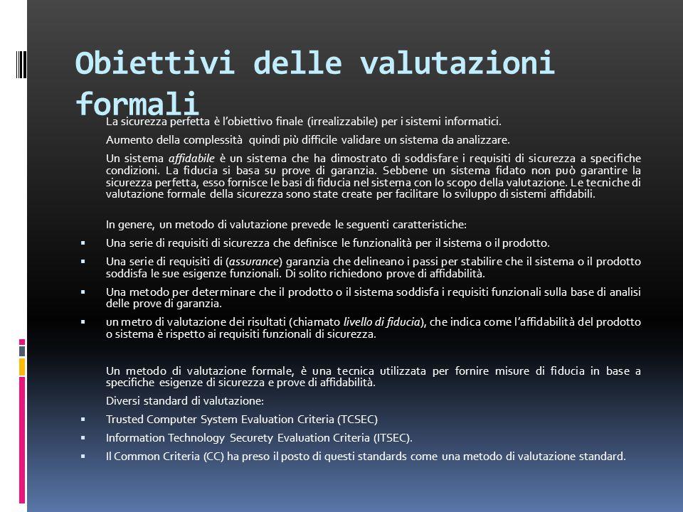 Obiettivi delle valutazioni formali La sicurezza perfetta è l'obiettivo finale (irrealizzabile) per i sistemi informatici.